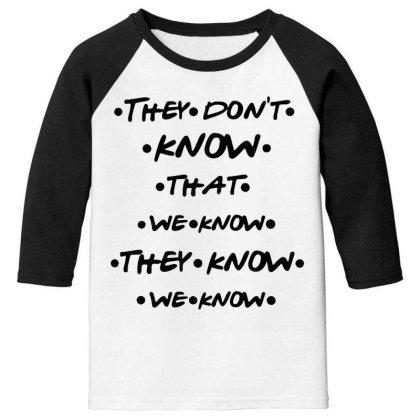 They Know Quote Youth 3/4 Sleeve Designed By Pinkanzee