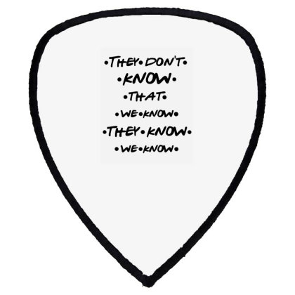 They Know Quote Shield S Patch Designed By Pinkanzee