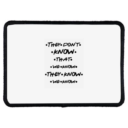 They Know Quote Rectangle Patch Designed By Pinkanzee