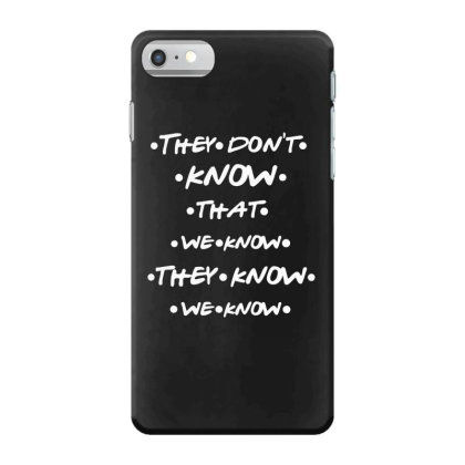 They Know Quotes Iphone 7 Case Designed By Pinkanzee