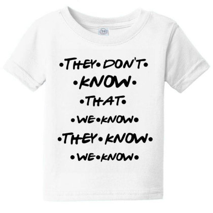 They Know Quote Baby Tee Designed By Pinkanzee