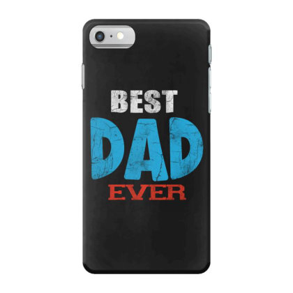 Best Dad Ever Iphone 7 Case Designed By Pinkanzee