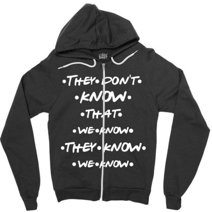 They Know Quotes Zipper Hoodie Designed By Pinkanzee