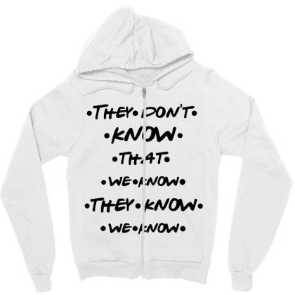They Know Quote Zipper Hoodie Designed By Pinkanzee