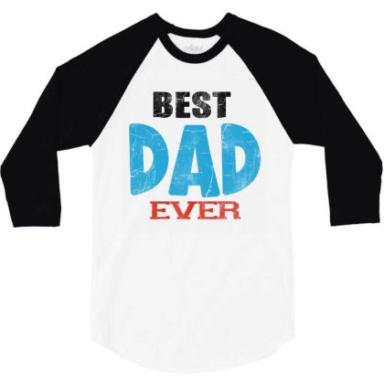Best Dad Ever 3/4 Sleeve Shirt Designed By Pinkanzee