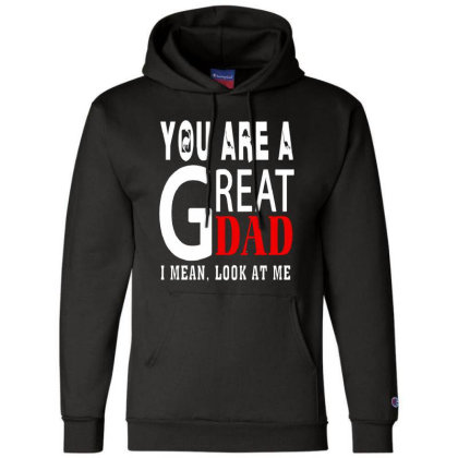 You Are A Great Dad Champion Hoodie Designed By Pinkanzee