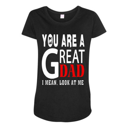 You Are A Great Dad Maternity Scoop Neck T-shirt Designed By Pinkanzee