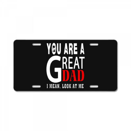 You Are A Great Dad License Plate Designed By Pinkanzee