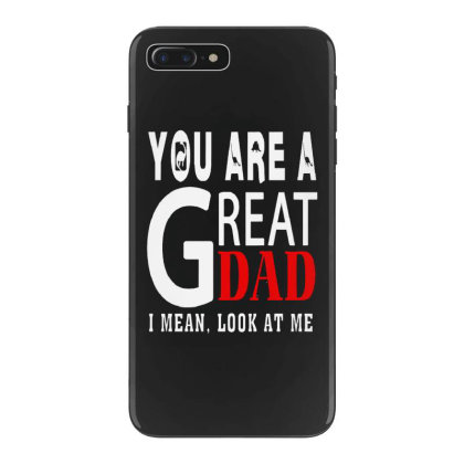 You Are A Great Dad Iphone 7 Plus Case Designed By Pinkanzee