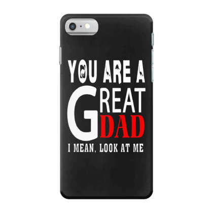 You Are A Great Dad Iphone 7 Case Designed By Pinkanzee