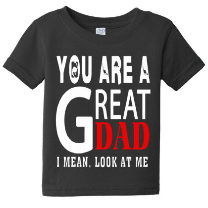 You Are A Great Dad Baby Tee Designed By Pinkanzee