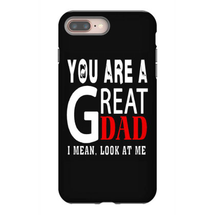 You Are A Great Dad Iphone 8 Plus Case Designed By Pinkanzee