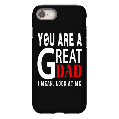 You Are A Great Dad Iphone 8 Case Designed By Pinkanzee