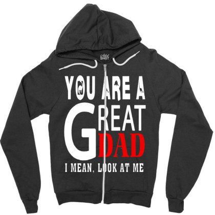 You Are A Great Dad Zipper Hoodie Designed By Pinkanzee