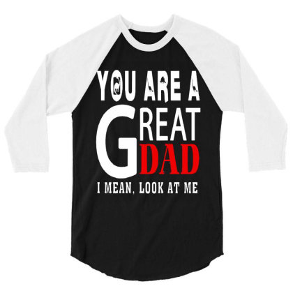 You Are A Great Dad 3/4 Sleeve Shirt Designed By Pinkanzee