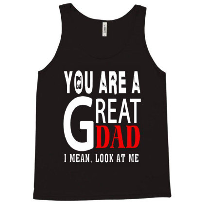 You Are A Great Dad Tank Top Designed By Pinkanzee