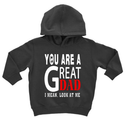 You Are A Great Dad Toddler Hoodie Designed By Pinkanzee