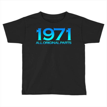 1971 Original Parts 50 Years Cool 50th Birthday Toddler T-shirt Designed By New1915