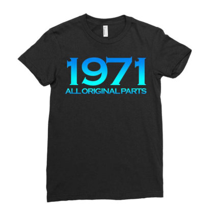 1971 Original Parts 50 Years Cool 50th Birthday Ladies Fitted T-shirt Designed By New1915
