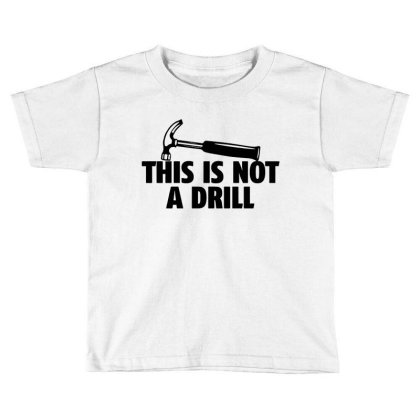 Hammer Builder Woodworking This Is Not A Drill Toddler T-shirt Designed By Tillyjemima Art