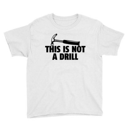 Hammer Builder Woodworking This Is Not A Drill Youth Tee Designed By Tillyjemima Art