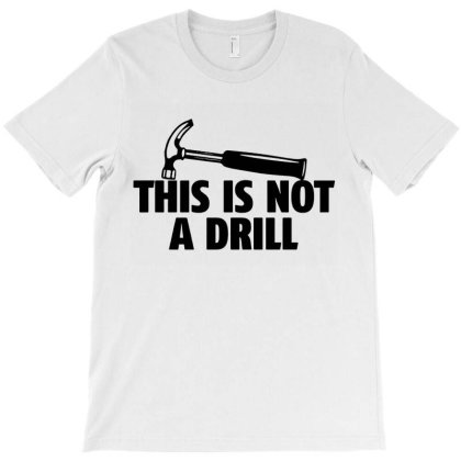 Hammer Builder Woodworking This Is Not A Drill T-shirt Designed By Tillyjemima Art
