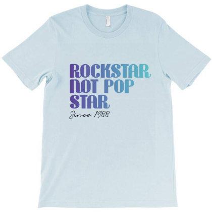 Rockstar Not Pop Star T-shirt Rock Star Not Popstar, Rock Star Gift T-shirt Designed By Eden's Store