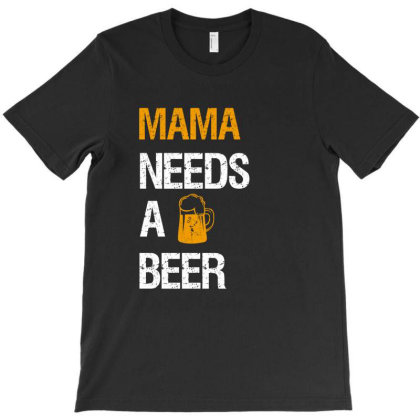 Mama Needs A Beer T-shirt Designed By Cypryanus
