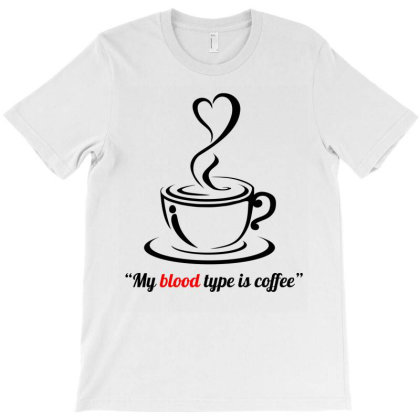 My Blood Type Is Coffee T-shirt Designed By Cypryanus