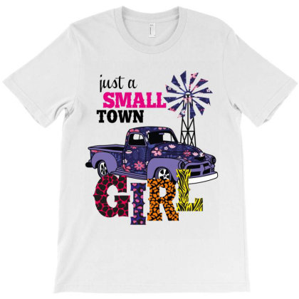 Just A Small Town Girl T-shirt Designed By Costom