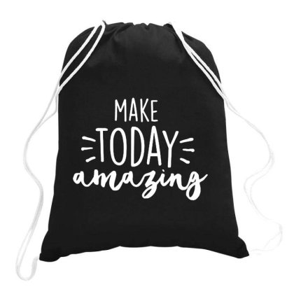 Make Today Amazing Motivational Positive Spiritual Drawstring Bags Designed By Romeo And Juliet