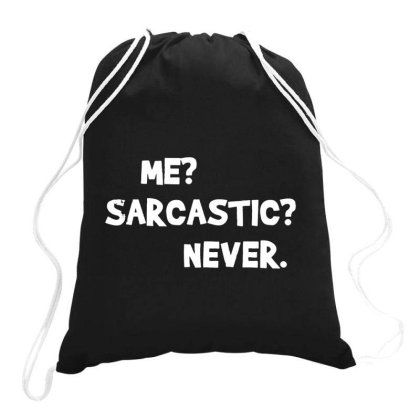 Me Sarcastic Never Drawstring Bags Designed By Romeo And Juliet