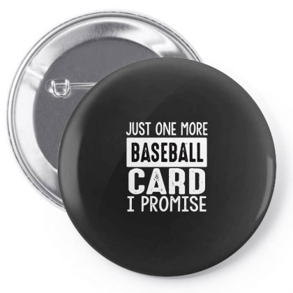 Mens Just One More Baseball Card I Promise Funny Sport Trading Premium Pin-back Button Designed By Romeo And Juliet