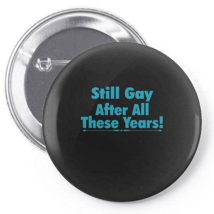 Still Gay After All These Years Pin-back Button Designed By Gnuh79