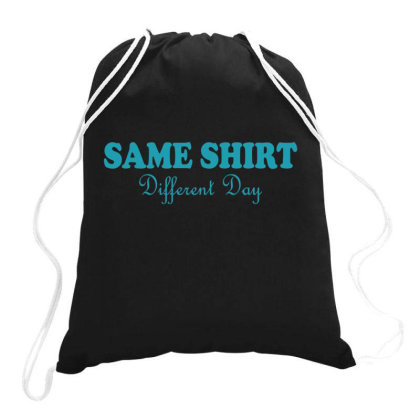 Same Shirt Different Day Drawstring Bags Designed By Gnuh79