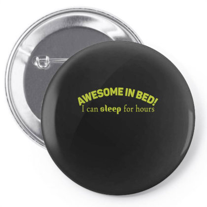 Awesome In Bed I Can Sleep For Hours  Funny T Shirt Pin-back Button Designed By Gnuh79