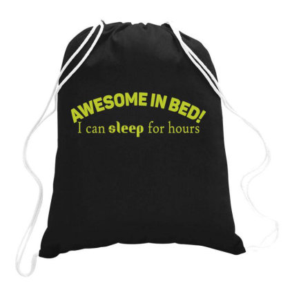 Awesome In Bed I Can Sleep For Hours  Funny T Shirt Drawstring Bags Designed By Gnuh79
