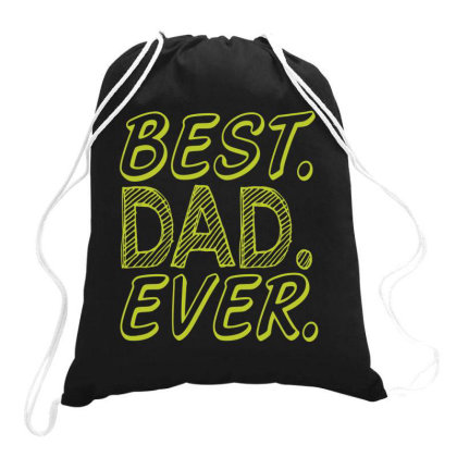 Best Dad Ever  Funny T Shirt Drawstring Bags Designed By Gnuh79