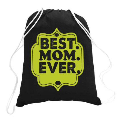 Best Mom Ever T Shirt (2) Drawstring Bags Designed By Gnuh79