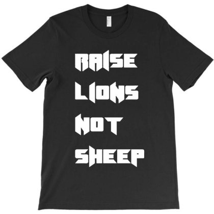Raise Lions Not Sheep T-shirt Designed By Rosdiana Tees
