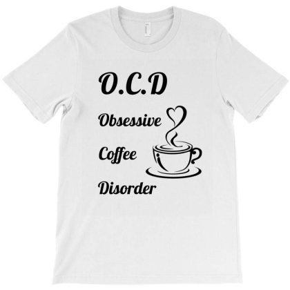 Obsessive Coffee Disorder T-shirt Designed By Cypryanus