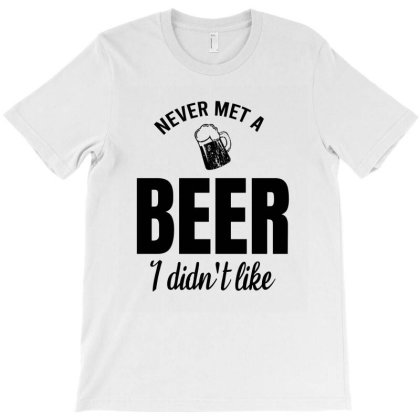 Never Met A Beer I Didn't Like T-shirt Designed By Cypryanus