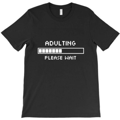 Adulting Please Wait T-shirt Designed By Brety31