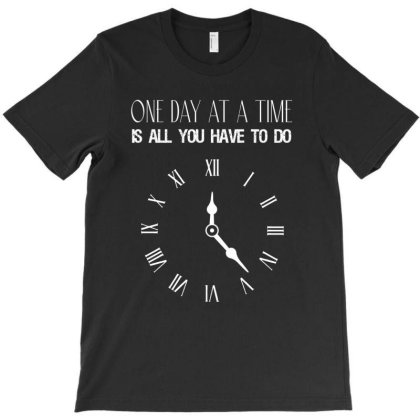 One Day At A Time Is All You Have To Do T-shirt Designed By Cypryanus