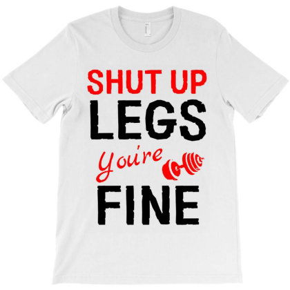 Shut Up Legs You're Fine T-shirt Designed By Rosdiana Tees