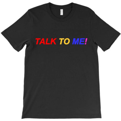 Talk To Me T-shirt Designed By Rosdiana Tees