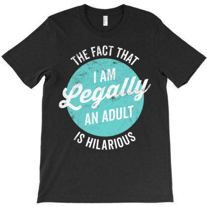 18th Birthday I'm Legally An Adult Is Hilarious Funny T Shirt T-shirt Designed By Schulz-12