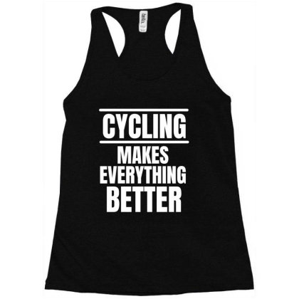 Cycling Makes Everything Better (2) Racerback Tank Designed By Favorite