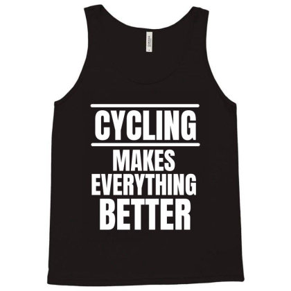 Cycling Makes Everything Better (2) Tank Top Designed By Favorite