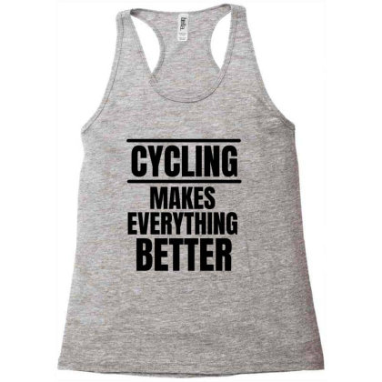 Cycling Makes Everything Better Racerback Tank Designed By Favorite